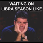 waiting on libra season like meme