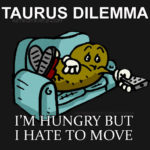 Taurus Meme - Taurus Dilemma