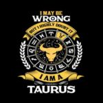 Taurus Never Wrong