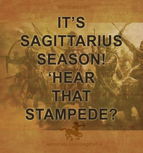 it's sagittarius season hear that stampede