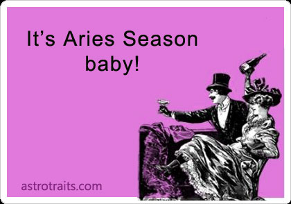 It's Aries season baby