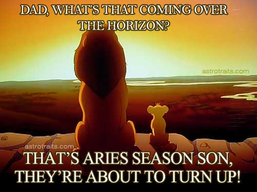 dad whats that coming across the horizon thats aries season son theyre about to turn up