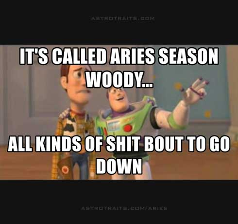 its called aries season woody all kinds of shit about to go down