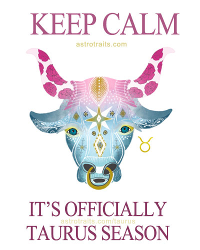 keep calm it's officially taurus season