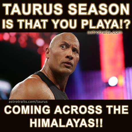 taurus season is that you playa coming across the himalayas